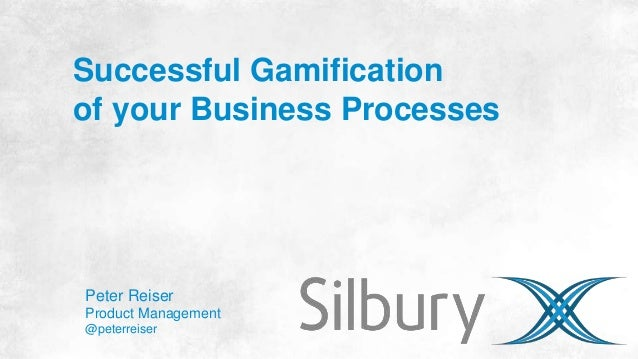 Successful Gamification  of your Business Processes  Peter Reiser  Product Management  @peterreiser