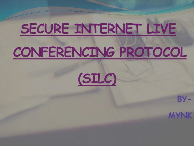 SECURE INTERNET LIVECONFERENCING PROTOCOL       (SILC)                       BY-                  MYNK