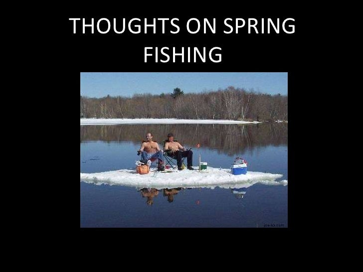 THOUGHTS ON SPRING FISHING <br />
