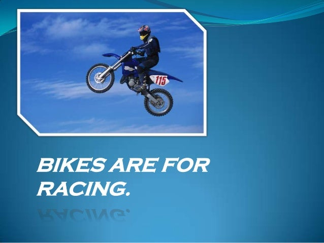 BIKES ARE FORRACING.
