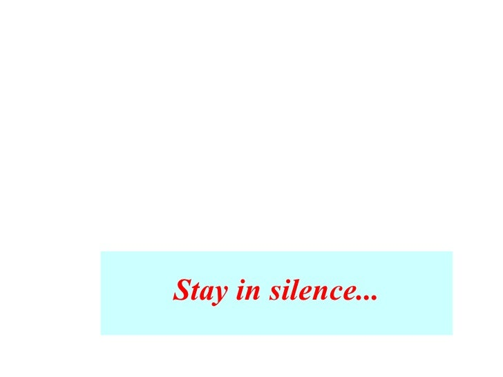 Stay in silence...