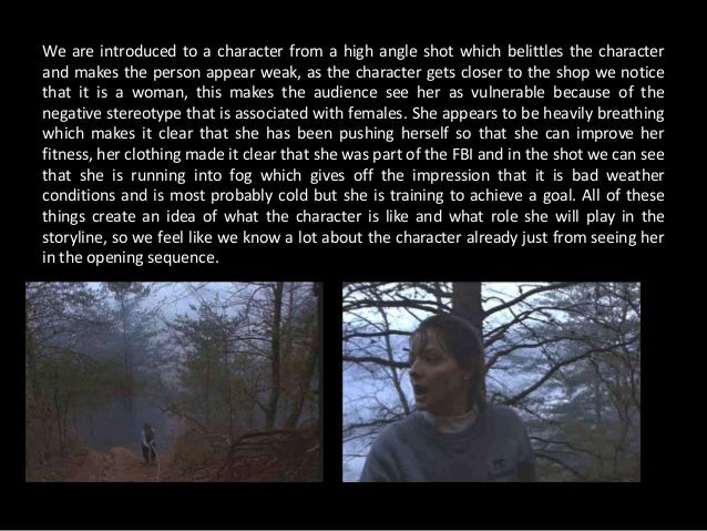 We are introduced to a character from a high angle shot which belittles the character and makes the person appear weak, as...