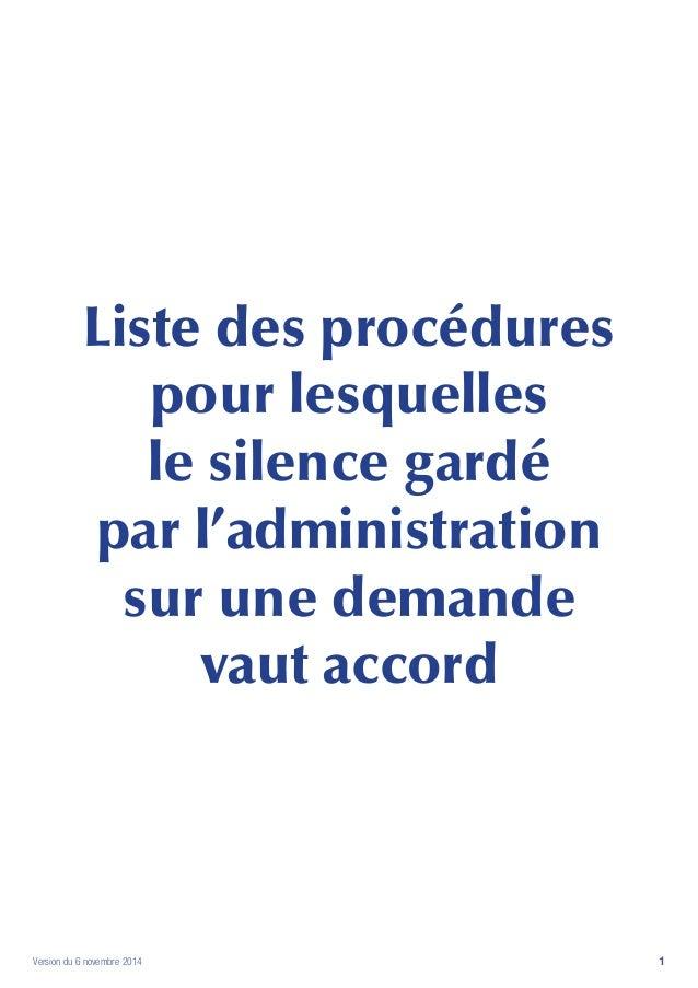 1    Version du 6 novembre 2014  Liste des procédures  pour lesquelles  le silence gardé  par l'administration  sur une d...