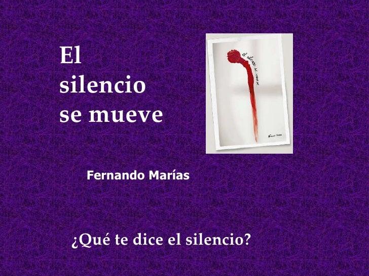 El silencio se mueve ¿Qué te dice el silencio? Fernando Marías
