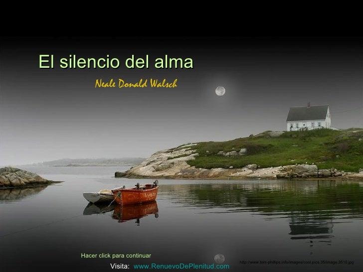 El silencio del alma          Neale Donald Walsch     Hacer click para continuar                                          ...