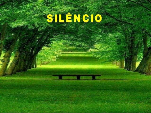 Aprende com o silêncio a ouvir os sons interioresda sua alma, a calar-se nas discussões e assimevitar tragédias e desafetos.