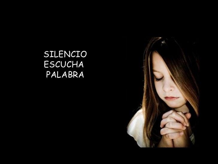 SILENCIO ESCUCHA  PALABRA