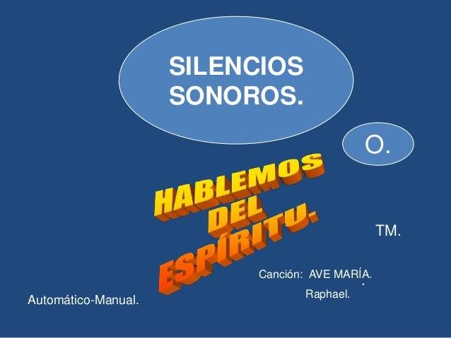 SILENCIOS SONOROS. O. . Automático-Manual. Canción: AVE MARÍA. Raphael. TM.