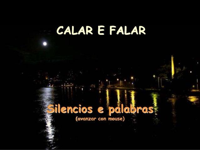 CALAR E FALAR Silencios e palabras (avanzar con mouse)