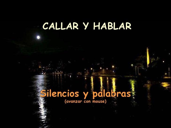 CALLAR Y HABLAR Silencios y palabras (avanzar con mouse)