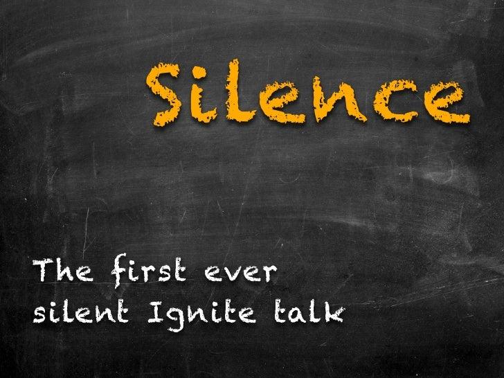 SilenceThe first eversilent Ignite talk