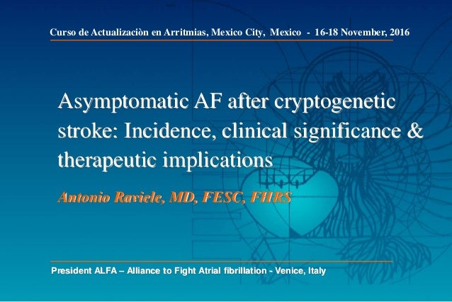 Asymptomatic AF after cryptogenetic stroke: Incidence, clinical significance & therapeutic implications Antonio Raviele, M...