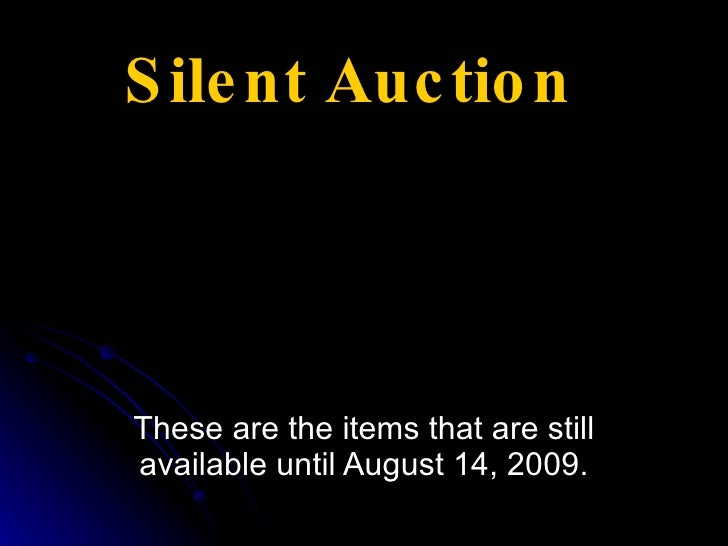 Silent Auction These are the items that are still available until August 14, 2009.
