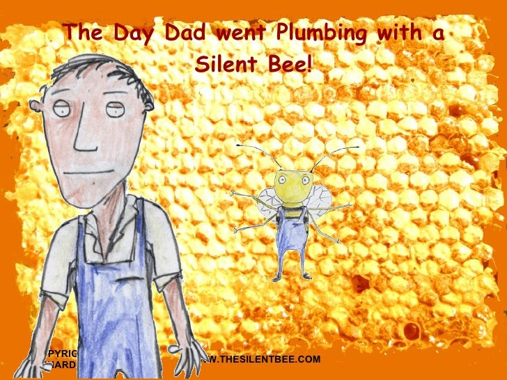 The Day Dad went Plumbing with a Silent Bee!