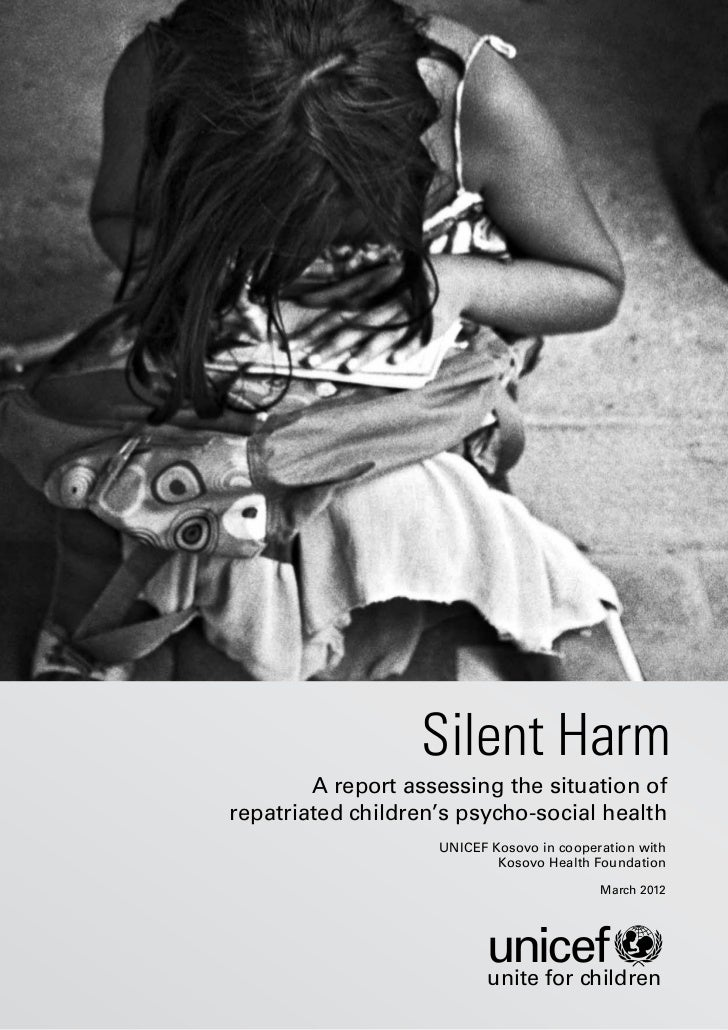 Silent Harm        A report assessing the situation ofrepatriated children's psycho-social health                    UNICE...