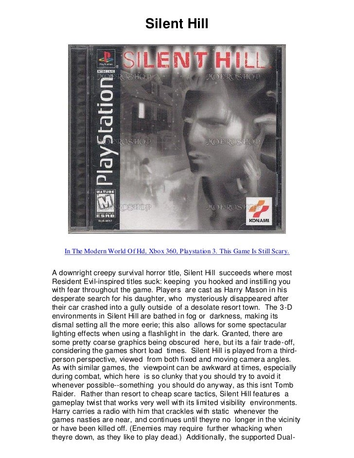 Silent Hill        In The Modern World Of Hd, Xbox 360, Playstation 3. This Game Is Still Scary.   A downright creepy surv...