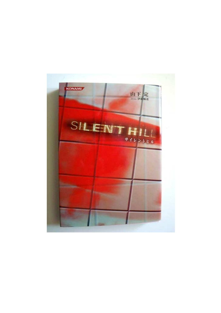 "SILENT HILL OFFICIAL NOVELWritten by: Sadamu Yamashita Translated by Emily ""Lady Ducky"" Fitch"