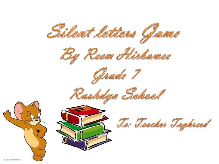 Help Reem to find the   silent letter              Click here               to start