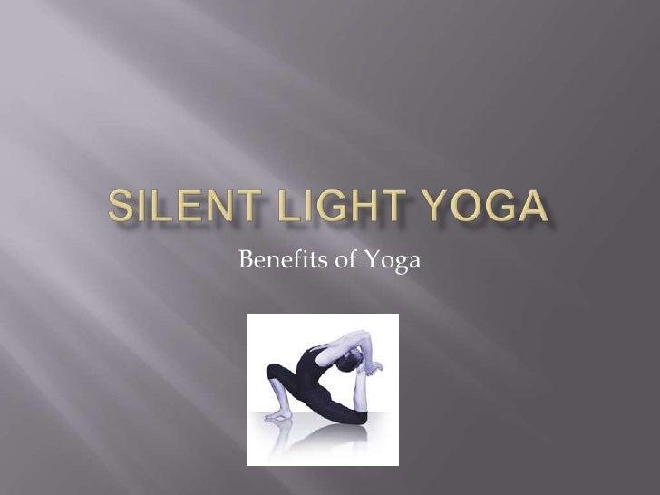 Silent light yoga<br />Benefits of Yoga<br />