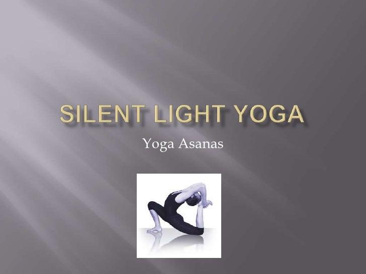 Silent light yoga<br />Yoga Asanas<br />