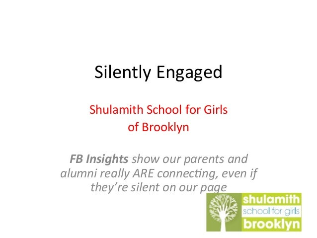 Silently	  Engaged	  Shulamith	  School	  for	  Girls	  	  of	  Brooklyn	  	  FB	  Insights	  show	  our	  parents	  and	 ...