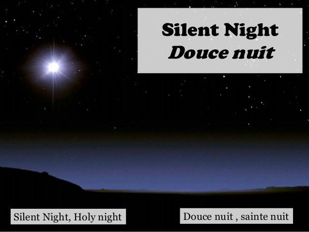 Silent Night Douce nuit Silent Night, Holy night Douce nuit , sainte nuit