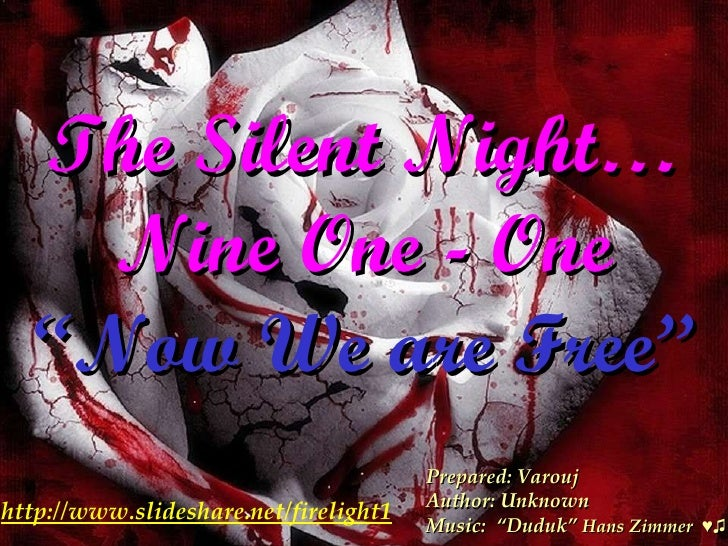 """The Silent Night… Nine One - One   """"Now We are Free"""" Prepared: Varouj Author: Unknown Music:  """"Duduk""""  Hans Zimmer  ♥♫  ht..."""