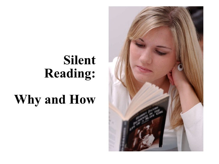 Silent Reading: Why and How