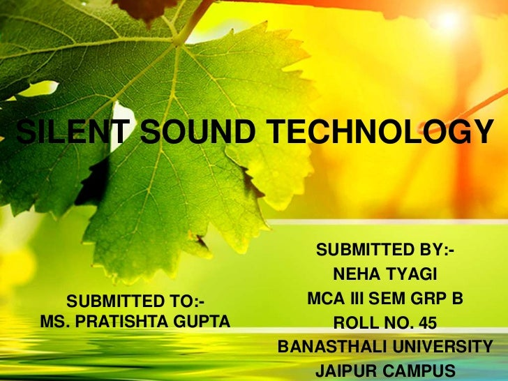 SILENT SOUND TECHNOLOGY                          SUBMITTED BY:-                            NEHA TYAGI   SUBMITTED TO:-    ...