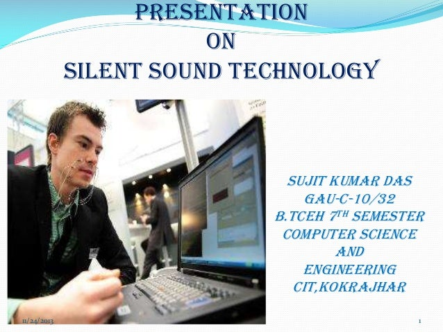 PRESENTATION ON SILENT SOUND TECHNOLOGY  SUJIT KUMAR DAS GAU-C-10/32 B.TCEH 7TH SEMESTER COMPUTER SCIENCE AND ENGINEERING ...
