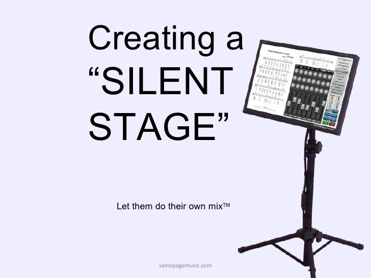 "Creating a  ""SILENT STAGE"" samepagemusic.com Let them do their own mix TM"