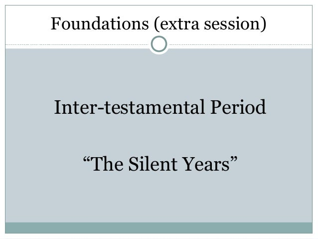 """Foundations (extra session)Inter-testamental Period   """"The Silent Years"""""""