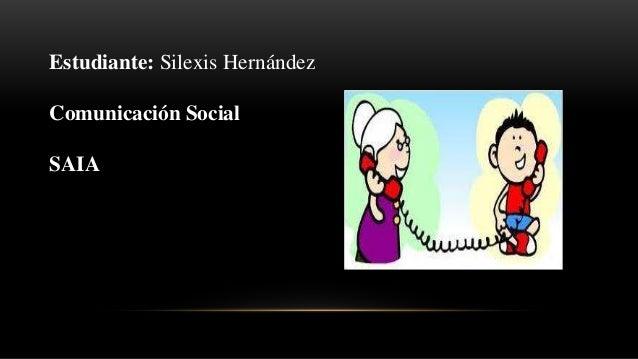 Estudiante: Silexis Hernández  Comunicación Social  SAIA