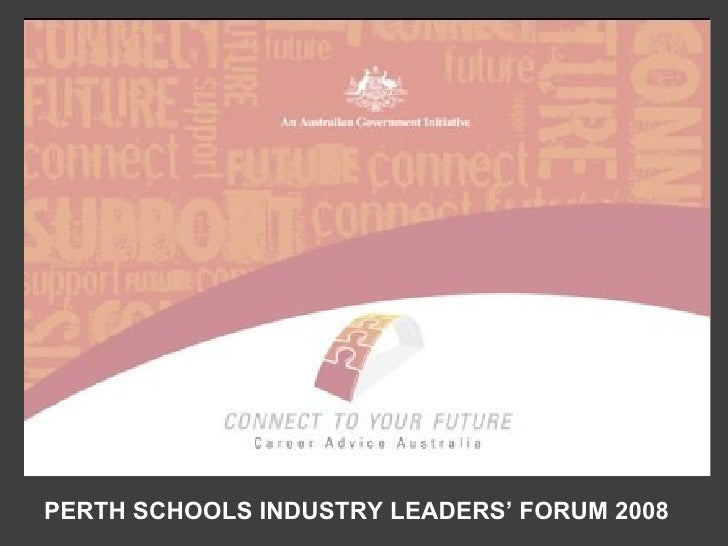 Intro PERTH SCHOOLS INDUSTRY LEADERS' FORUM 2008