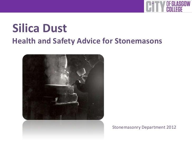 Silica DustHealth and Safety Advice for Stonemasons                          Stonemasonry Department 2012