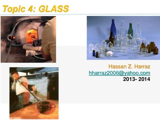 Topic 4: GLASS Hassan Z. Harraz hharraz2006@yahoo.com 2013- 2014