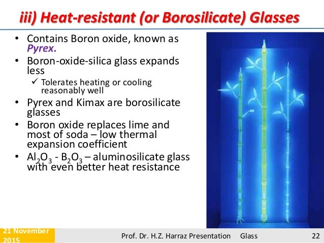 iii) Heat-resistant (or Borosilicate) Glasses • Contains Boron oxide, known as Pyrex. • Boron-oxide-silica glass expands l...