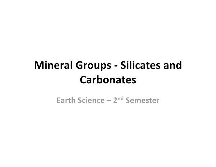 MineralGroups‐Silicatesand          Carbonates     EarthScience–2ndSemester