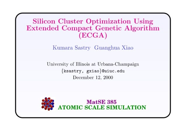Silicon Cluster Optimization Using Extended Compact Genetic Algorithm  (ECGA)  I'lli11a1'a Sdl. s'll'_' Gllaiiglilla.  Xia...