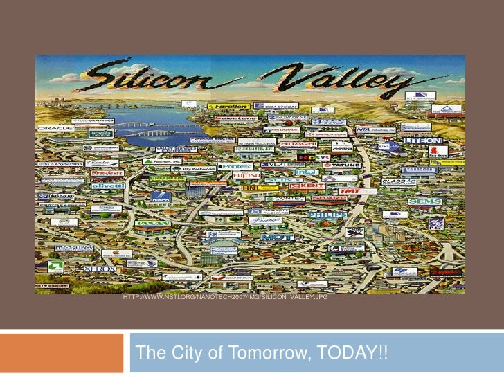 HTTP://WWW.NSTI.ORG/NANOTECH2007/IMG/SILICON_VALLEY.JPG        The City of Tomorrow, TODAY!!
