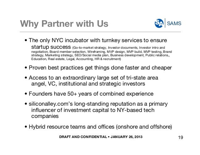 DRAFT AND CONFIDENTIAL • JANUARY 26, 2013 SAMSWhy Partner with Us • The only NYC incubator with turnkey services to ensure...