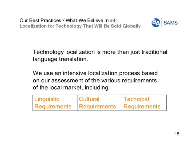 SAMS Our Best Practices / What We Believe In #4: Localization for Technology That Will Be Sold Globally 15 Technology loca...