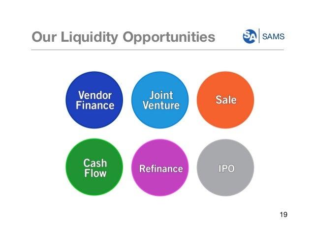 SAMSOur Liquidity Opportunities Vendor Finance Joint Venture Cash Flow Sale Refinance 19 IPO