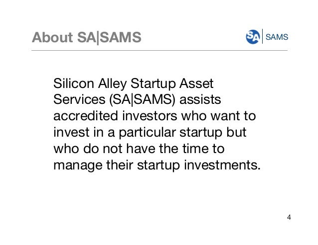 SAMS Silicon Alley Startup Asset Services (SA|SAMS) assists accredited investors who want to invest in a particular startu...