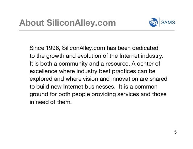 SAMSAbout SiliconAlley.com Since 1996, SiliconAlley.com has been dedicated to the growth and evolution of the Internet ind...