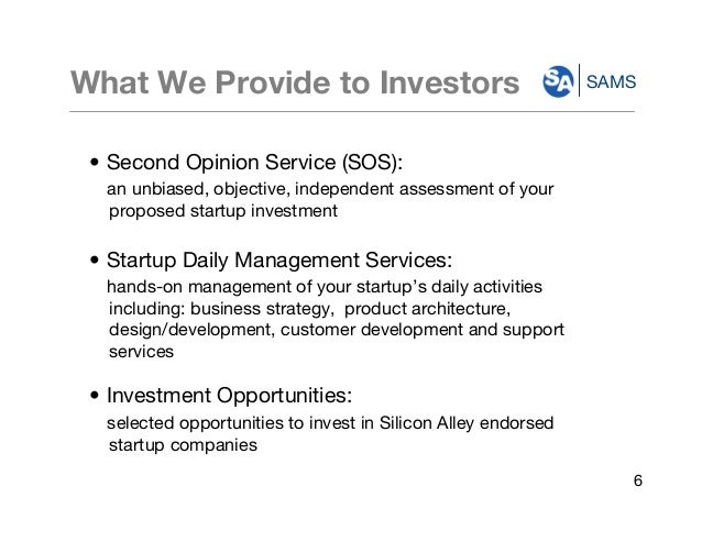 SAMS • Second Opinion Service (SOS): an unbiased, objective, independent assessment of your proposed startup investment • ...