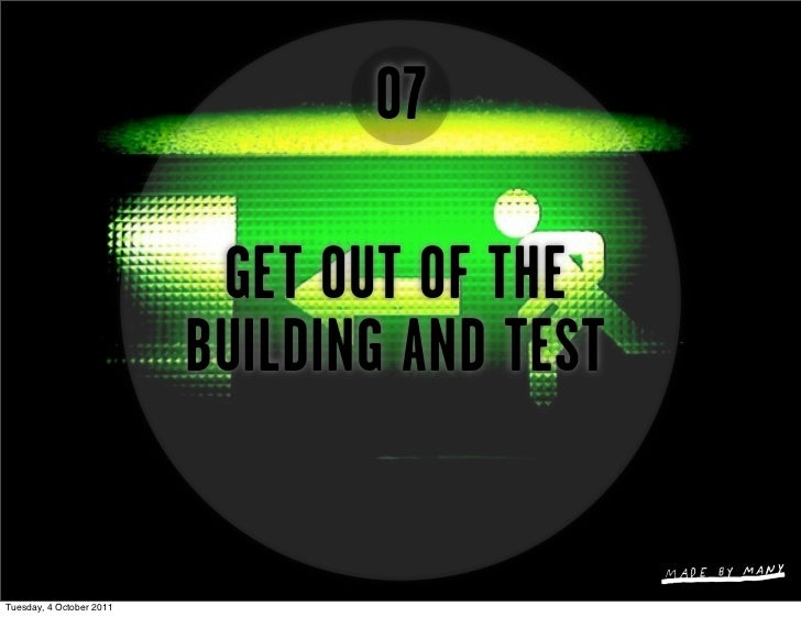 07                           GET OUT OF THE                          BUILDING AND TESTTuesday, 4 October 2011