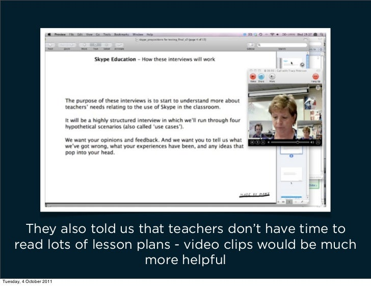 They also told us that teachers don't have time to     read lots of lesson plans - video clips would be much              ...