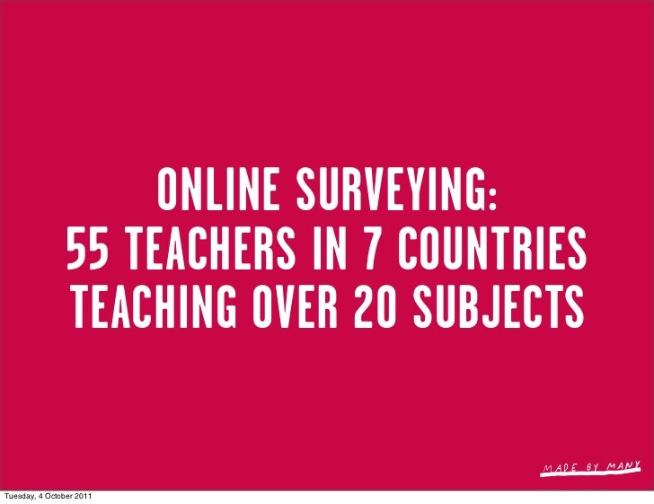 ONLINE SURVEYING:                55 TEACHERS IN 7 COUNTRIES                TEACHING OVER 20 SUBJECTSTuesday, 4 October 2011