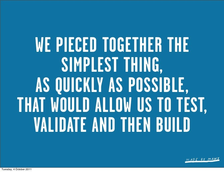 WE PIECED TOGETHER THE                 SIMPLEST THING,             AS QUICKLY AS POSSIBLE,           THAT WOULD ALLOW US T...